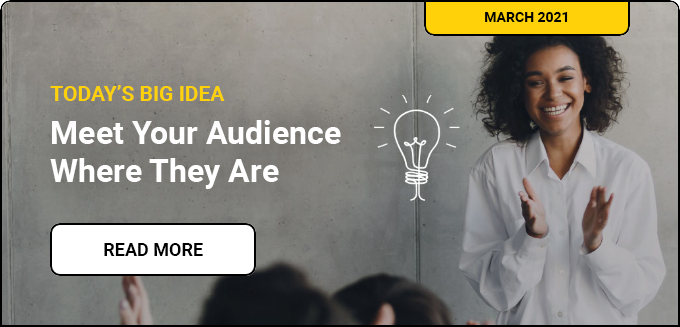 Meet Your Audience Where They Are